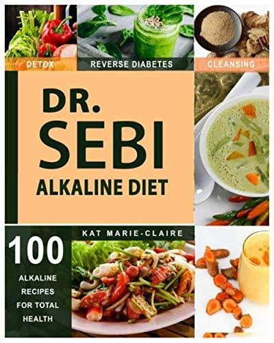 DR. SEBI: A Natural Approach & Dieting Guide to Reverse Disease, Detox the Liver & Regain total Health through Dr. Sebi's Alkaline Diet