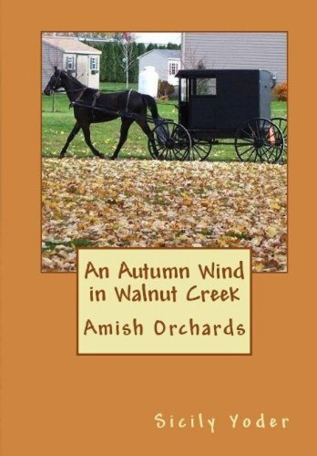 Walnut Autumn (An Autumn Wind in Walnut Creek (Amish Romance, Inspired Novel) (Amish Orchards Book 1))