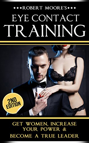 Eye Contact Training: Get Women, Increase Your Power & Become a True Leader  (Eye contact book, Confidence building, Body language secrets, Nonverbal