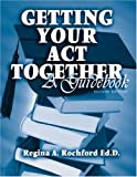Getting Your Act Together : A Guide Book, Rochford, Regina A., 0757515797