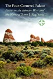 img - for The Four-Cornered Falcon: Essays on the Interior West and the Natural Scene book / textbook / text book