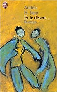 Et le désert ... par Andrea H. Japp