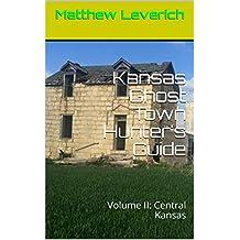 Kansas Ghost Town Hunter's Guide: Volume II: Central Kansas
