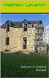 Kansas Ghost Town Hunter s Guide: Volume II: Central Kansas