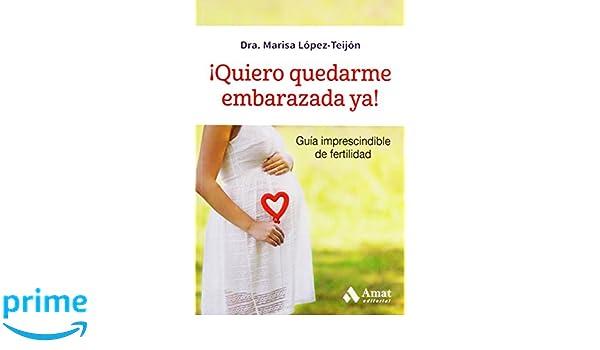 ¡Quiero quedarme embarazada ya!: Amazon.es: Dra. Marisa López-Teijón Pérez: Libros