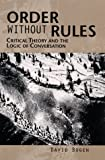 Order Without Rules : Critical Theory and the Logic of Conversation, Bogen, David, 0791440559