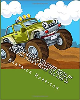 Big Super Jumbo Coloring Book Of Toy Wheels Monster Trucks For Kids Ages 3 Years Old And Up Beatrice Harrison 9781984091215 Amazon Books