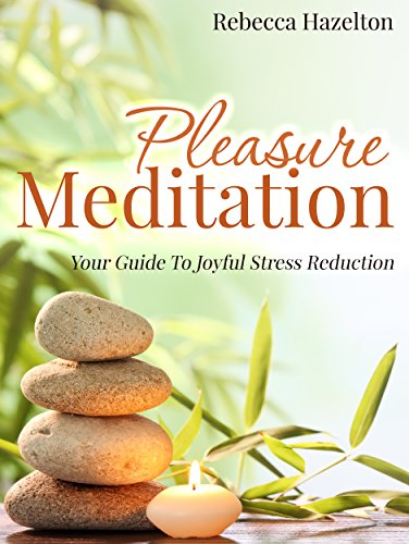 Pleasure Meditation: Your Guide To Joyful Stress Reduction (Simply Being Guided Meditation For Relaxation And Presence)
