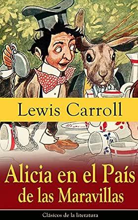 Alicia En El País De Las Maravillas Clásicos De La Literatura Ebook Carroll Lewis Amazon Es Libros