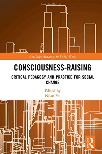 Consciousness-Raising: Critical Pedagogy and Practice for Social Change (Routledge Advances in Social Work)