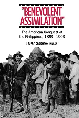 Benevolent Assimilation: The American Conquest of the Philippines 1899-1903