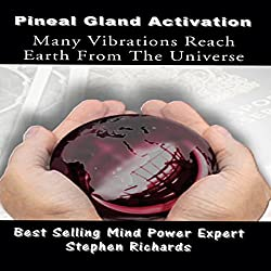Pineal Gland Activation: Many Vibrations Reach Earth from the Universe