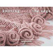 Knitting Over The Edge: Unique Ribs, Cords, Appliques, Colors, Nouveau