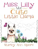 Miss Lilly the Cute Little Llama, Shirley Ann Alpers, 1483645436