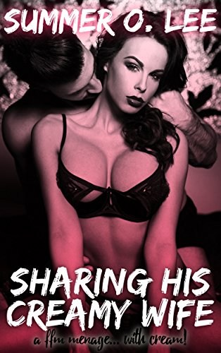 Sharing His Creamy Wife: A FFM Menage... With Cream!