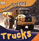 See How They Go! Trucks, Dorling Kindersley Publishing Staff, 0756651689