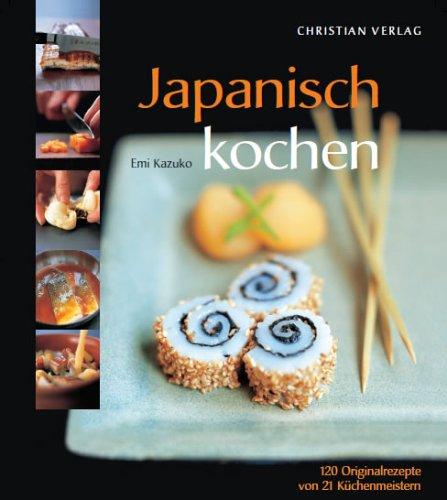 Japanisch kochen: 120 Originalrezepte von 21 Küchenmeistern