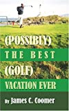 (Possibly) The Best (Golf) Vacation Ever