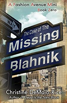 The Case of the Missing Blahnik (Fashion Avenue Minis Book 1) by [DeMaio-Rice, Christine]
