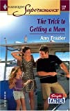 img - for The Trick to Getting a Mom: Single Father (Harlequin Superromance No. 1269) book / textbook / text book