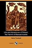 Life and Adventures of Robert, the Hermit of Massachusetts, Henry Trumbull, 1409985849