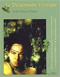 Book's Cover ofLe dictionnaire féerique. : Petite encyclopédie des peuples et créatures surnaturels et magiques du folklore et de la mythologie mondiale