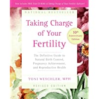 Taking Charge Of Your Fertility 10th Anniversary Edition: The Definitive Guide to Natural Birth Control, Pregnancy Achievement, and Reproductive Health