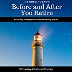 50 Things to Know Before and After You Retire: Planning a Happy Future by Planning Ahead | 50 Things to Know,Charlotte Whitney