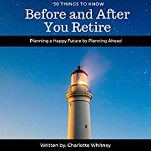 50 Things to Know Before and After You Retire: Planning a Happy Future by Planning Ahead Audiobook by Charlotte Whitney, 50 Things to Know Narrated by Fred Frabotta