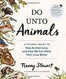 Do Unto Animals by Tracey Stewart (2015-10-13)