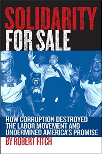 How Corruption Destroyed the Labor Movement and Undermined Americas Promise Solidarity for Sale