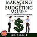 Managing and Budgeting Money: How to Easily Budget and Manage Your Money in a Simple Step-by-Step Approach Audiobook by Tony Scott Narrated by Amanda Smith