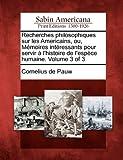 Recherches Philosophiques Sur les Americains, Ou, Mémoires Intéressants Pour Servir À l'Histoire de l'Espèce Humaine. Volume 3 Of 3, Cornelius De Pauw, 1275798950