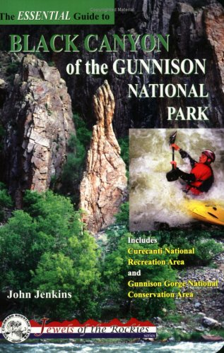 The Essential Guide To Black Canyon of Gunnison National Park (Colorado Mountain Club Jewels of the Rockies)