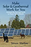 Make Solar and Geothermal Work For You: Energy With Geothermal Heating & Cooling Creates An Unbelievable Return