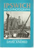 Front cover for the book Ipswich in old photographs by David Kindred