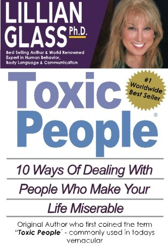 (Toxic People: Toxic People: 10 Ways Of Dealing With People Who Make Your Life Miserable)