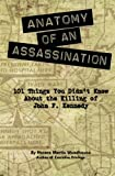 Anatomy of an Assassination: 101 Things You Didn?t Know About the Killing of John F. Kennedy