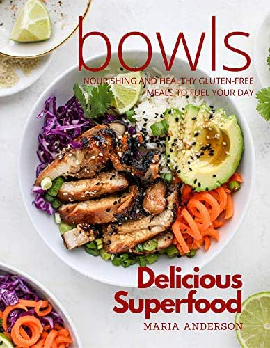 Delicious Superfood Bowls: Nourishing and Healthy Gluten-Free Meals to Fuel Your Day