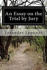 An Essay on the Trial by Jury by Lysander Spooner (2014-04-29)