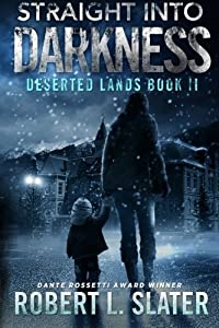 Straight Into Darkness: A Deserted Lands Novel (Volume 2) by Robert L Slater (2015-08-18)