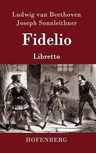 Fidelio  [Beethoven, Ludwig Van - Sonnleithner, Joseph - Treitschke, Georg Friedrich] (Tapa Dura)