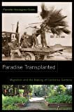 img - for Paradise Transplanted: Migration and the Making of California Gardens book / textbook / text book