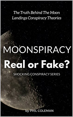 MOONSPIRACY: Real or Fake?: The Truth Behind The Moon Landings