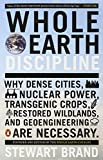 img - for Whole Earth Discipline: Why Dense Cities, Nuclear Power, Transgenic Crops, Restored Wildlands, and Geoengineering Are Necessary book / textbook / text book