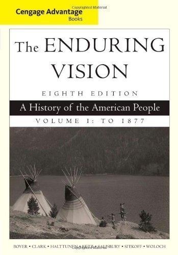 By Paul S. Boyer Cengage Advantage Series: The Enduring Vision: A History of the American People, Vol. I (8th Edition)