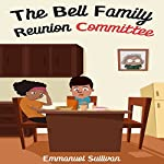 The Bell Family Reunion Committee | Emmanuel Sullivan