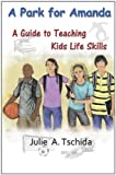 A Park for Amanda: A Guide to Teaching Kids Life Skills, Ms. Julie A. Tschida, 1456400444