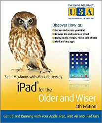 iPad for the Older and Wiser: Get Up and Running with Your Apple iPad, iPad Air and iPad Mini (The Third Age Trust (U3A)/Older & Wiser)