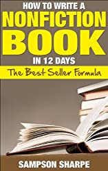 How to Write a Nonfiction book in 12 Days - The Best Seller Formula (The Non-Fiction Success Guide - Make Money Writing Books) (English Edition)